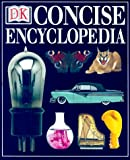 DK Concise Encyclopedia, John Farndon and Dorling Kindersley Publishing Staff, 0789439484