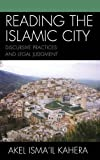 Reading the Islamic City: Discursive Practices and Legal Judgment (Toposophia: Sustainability, Dwelling, Design)