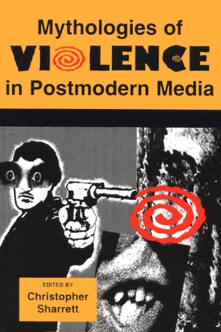 Mythologies of Violence in Postmodern Media (Contemporary Approaches to Film and Media Series)
