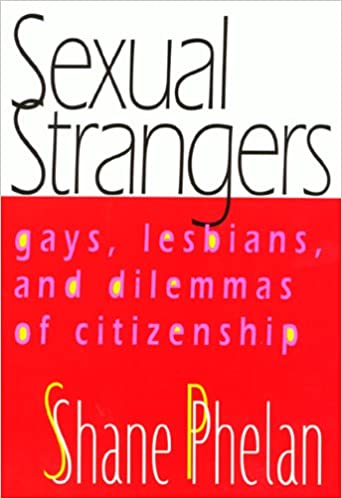 Sexual Strangers: Gays, Lesbians, and Dilemmas of Citizenship (Queer Politics Queer Theories)