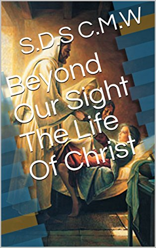 beyond-our-sight-the-life-of-christ