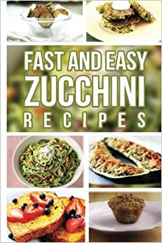 Book Fast And Easy Zucchini Recipes