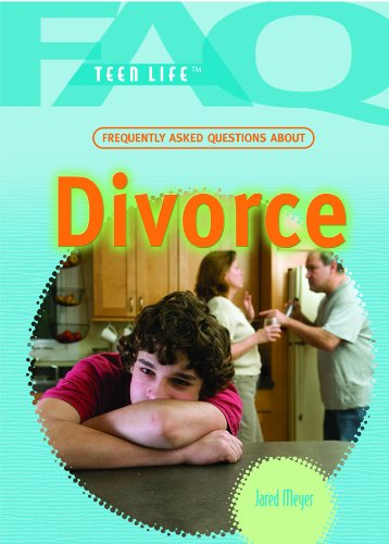 Frequently Asked Questions About Divorce (FAQ: Teen Life)