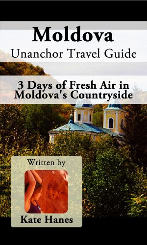 Moldova Unanchor Travel Guide - 3 Days of Fresh Air in Moldova's Countryside