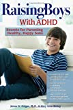 img - for Raising Boys with ADHD: Secrets for Parenting Healthy, Happy Sons book / textbook / text book