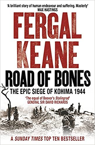 Road of Bones  the epic siege of kohima  Amazon.co.uk  Fergal Keane ... a912dbeb2f6
