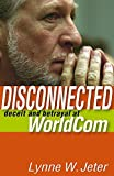 img - for Disconnected: Deceit and Betrayal at WorldCom book / textbook / text book