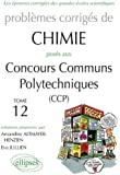 Problèmes Corrigés de Chimie Posés aux Ccp 2008-2011 Tome 12