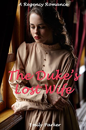 Download for free The Duke's Lost Wife: A Regency Romance