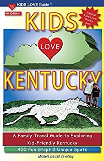 Book Cover: KIDS LOVE KENTUCKY, 4th Edition: A Family Travel Guide to Exploring Kid-Friendly Kentucky. 400 Fun Stops & Unique Spots