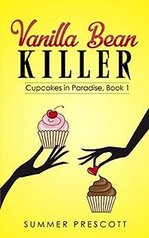 Vanilla Bean Killer (Cupcakes in Paradise Book 1) by [Prescott, Summer]