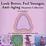 Look Better, Feel Younger, Anti-Aging Hypnosis Collection: 4 in 1 Meditation and Subliminal Power Pack | Erick Brown