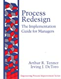 Process Redesign : The Implementation Guide for Managers, Tenner, Authur R. and DeToro, Irving J., 0133764818