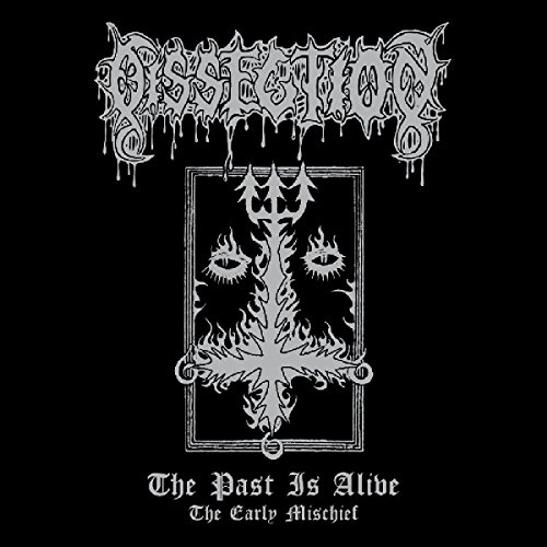 Past Is Alive (The Early Mischief) (Dissection Band)