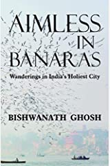 Aimless in Banaras: Wanderings in India's Holiest City Paperback