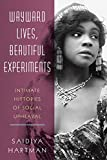 : Wayward Lives, Beautiful Experiments: Intimate Histories of Social Upheaval