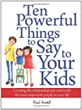 Ten Powerful Things to Say to Your Kids, Paul Axtell, 0943097096