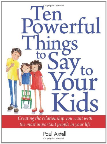 Read Online Ten Powerful Things to Say to Your Kids: Creating the relationship you want with the most important people in your life PDF