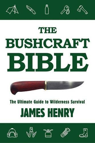 The Bushcraft Bible: The Ultimate Guide to Wilderness Survival by Skyhorse