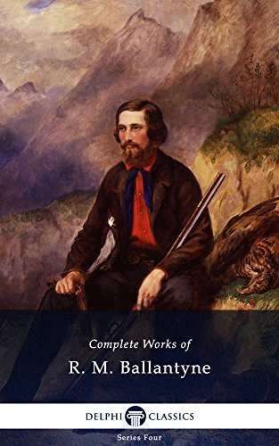 Complete Works of R. M. Ballantyne (Delphi Classics) (Series Four Book 20)
