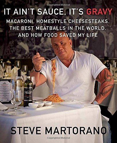 It Ain't Sauce, It's Gravy: Macaroni, Homestyle Cheesesteaks, the Best Meatballs in the World, and How Food Saved My Life by Steve Martorano