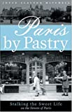 img - for Paris by Pastry: Stalking the Sweet Life in the Streets of Paris book / textbook / text book