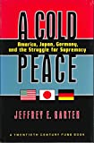 A Cold Peace: America, Japan, Germany, and the Struggle for Supremacy