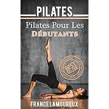Pilates: Pilates Pour Les Débutants (pilates, yoga, exercice, fitness, gym, entrainement) (French Edition)