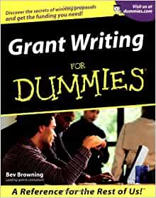 writing grants for dummies Grant writing for dummies dr anne h holts' grant writing book allows you to collect the information you need to apply for grants for any project.