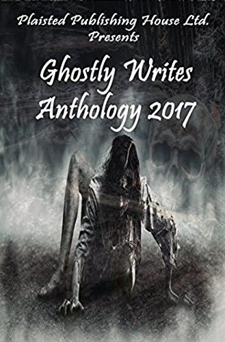 Ghostly Writes Anthology 2017 (Plaisted Publishing House Presents Book 2)