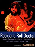 Front cover for the book Rock and Roll Doctor-Lowell George: Guitarist, Songwriter, and Founder of Little Feat by Mark Brend