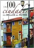 Las 100 ciudades mas bellas del mundo / The 100 most beautiful cities in the world (Spanish Edition)