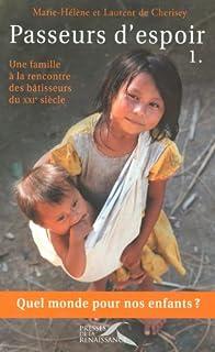 Passeurs d'espoir : [1] : Une famille à la rencontre des bâtisseurs du XXIe siècle, Cherisey, Marie-Hélène de