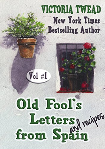 Old Fool's Letters and Recipes from Spain Vol.1 (Letters from Spain) by Victoria Twead