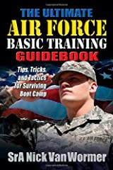 The Ultimate Air Force Basic Training Guidebook: Tips, Tricks, and Tactics for Surviving Boot Camp Paperback