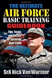 The Ultimate Air Force Basic Training Guidebook: Tips, Tricks, and Tactics for Surviving Boot Camp