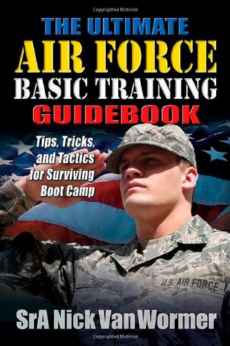 The Ultimate Air Force Basic Training Guidebook