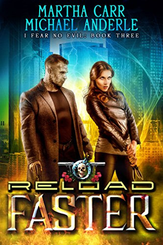 Reload Faster: An Urban Fantasy Action Adventure (I Fear No Evil Book 3)