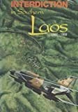 Interdiction in Southern Laos, 1960-1968 (United States Air Force in Southeast Asia)