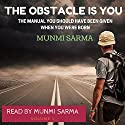 The Obstacle Is You: The Manual You Should Have Been Given When You Were Born Audiobook by Munmi Sarma Narrated by Munmi Sarma