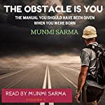 The Obstacle Is You: The Manual You Should Have Been Given When You Were Born | Munmi Sarma