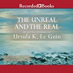 The Unreal and the Real: Selected Stories of Ursula K. Le Guin, Volume One: Where on Earth | Ursula K. Le Guin