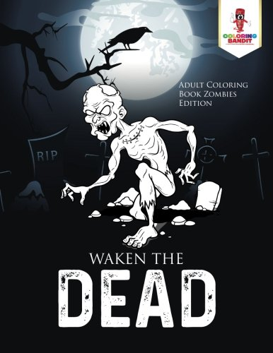 Waken the Dead : Adult Coloring Book Zombies Edition ()
