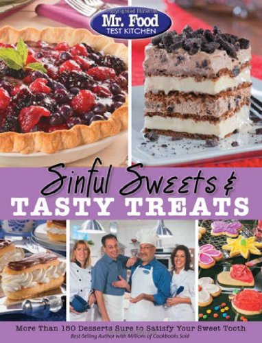 Mr. Food Test Kitchen Sinful Sweets & Tasty Treats: More Than 150 Desserts Sure to Satisfy Your Sweet Tooth (Kitchen Equip)