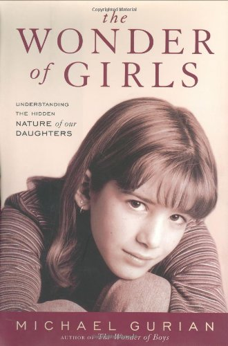 Download The Wonder of Girls: Understanding the Hidden Nature of Our Daughters pdf