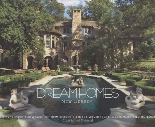 Dream Homes New Jersey: An Exclusive Showcase of New Jersey's Finest Architects, Designers and Builders (Designer Outlet New Jersey)