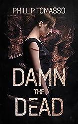 Damn The Dead (Arcadia Book 1)