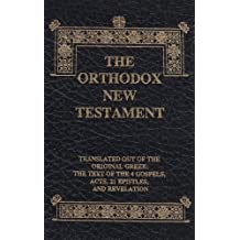 The Orthodox New Testament: Translated Out Of The Original Greek: The Text Of The 4 Gospels, Acts, 21 Epistles, And Revelation, Leatherette