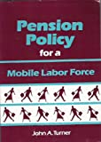 Pension Policy for a Mobile Labor Force, Turner, John A., 088099133X