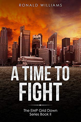 A Time To Fight: A Post Apocalyptic EMP Survival Thriller (EMP Grid Down Book 2) by [Williams, Ronald]
